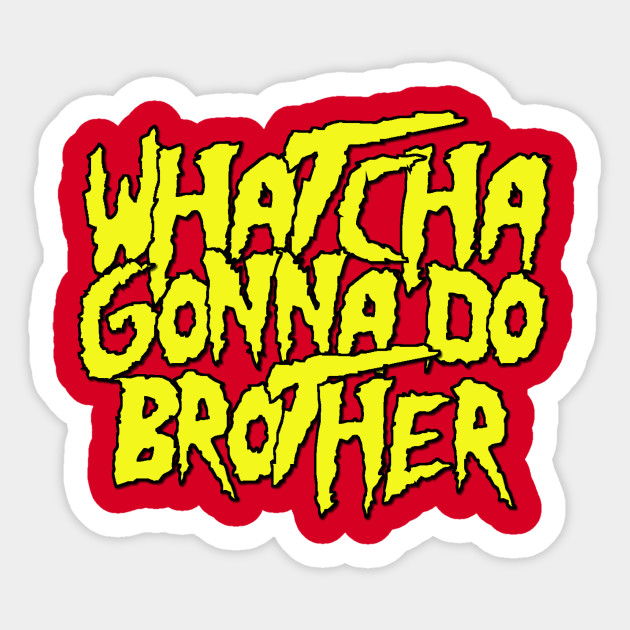 630x630 Whatcha Gonna Do Brother