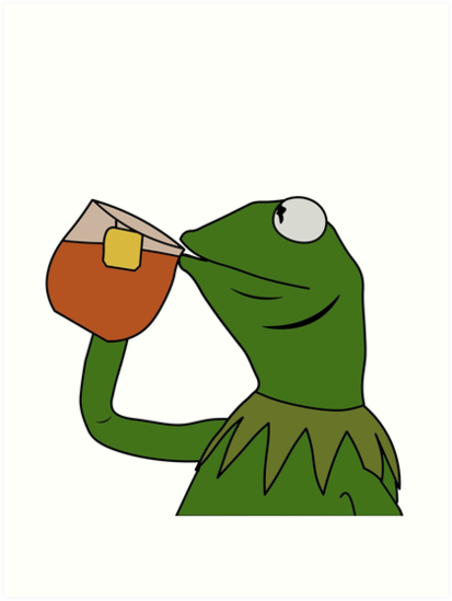 413x549 Kermit Sipping Tea Meme King But That's None Of My Business Art