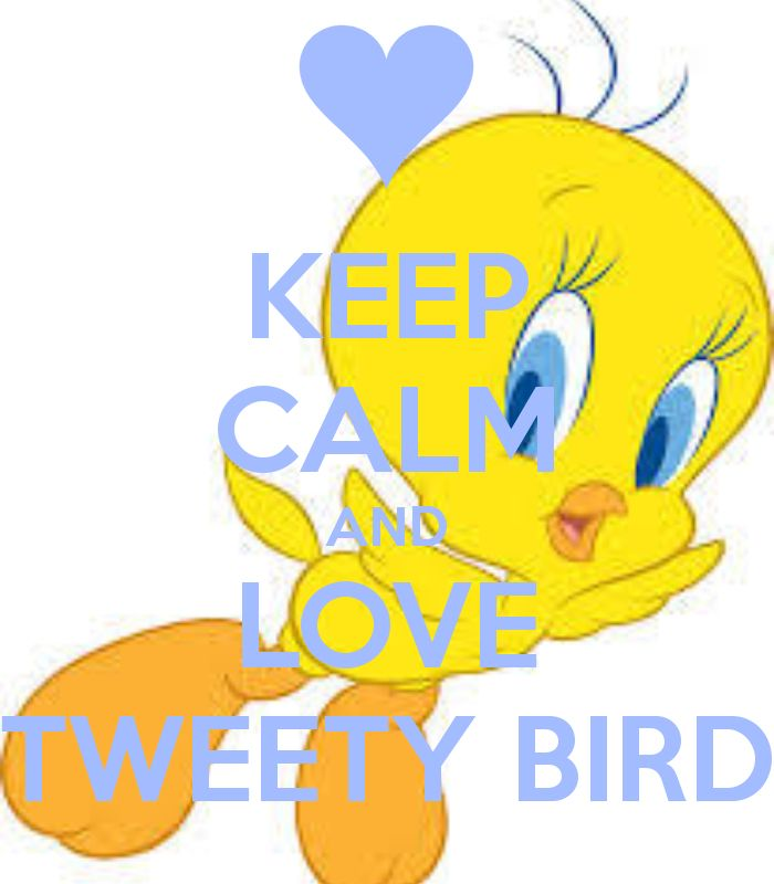 700x800 Keep Calm And Love Tweety Tweety Keep Calm, Love