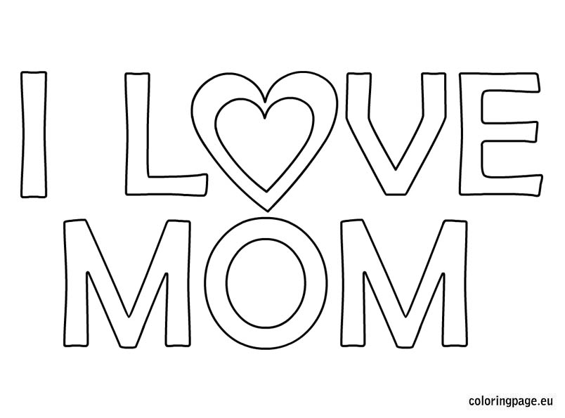 804x595 I Love Mom Coloring Page I Love You Mom Coloring Ideas