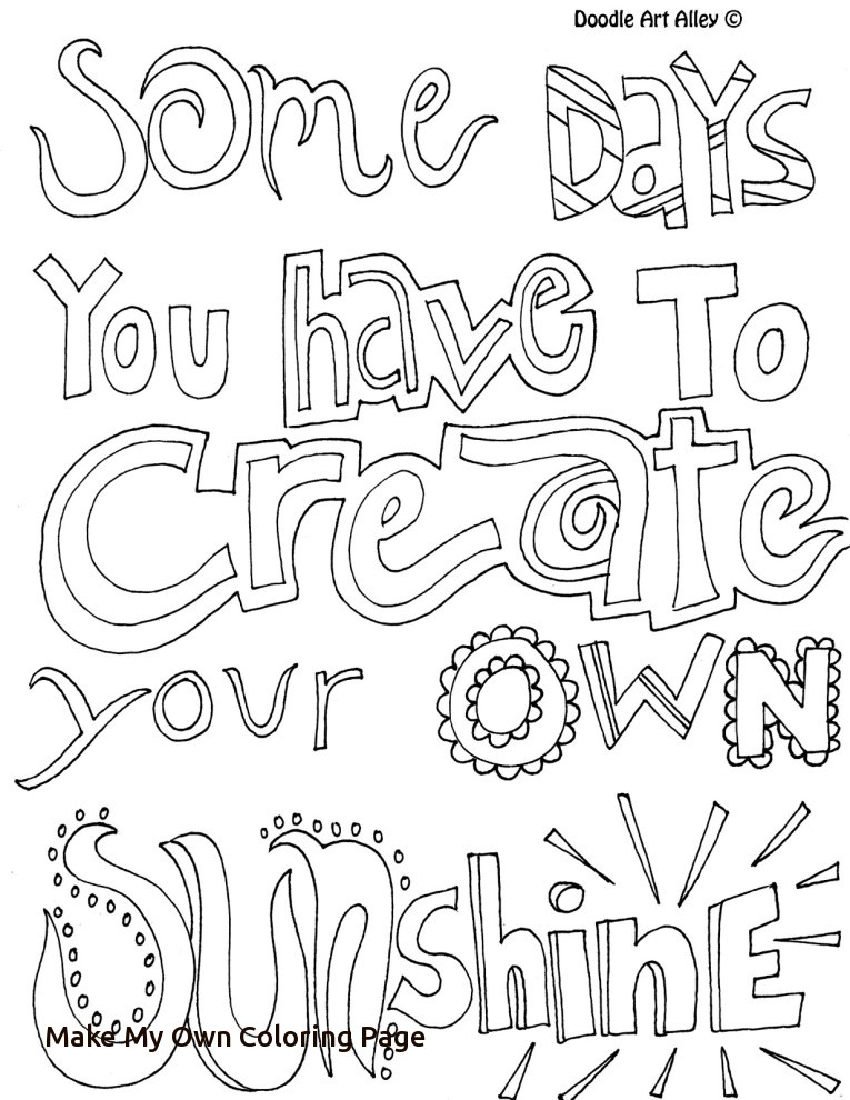 765x990 Make My Own Coloring Page Some Days You Have To Create Your Own