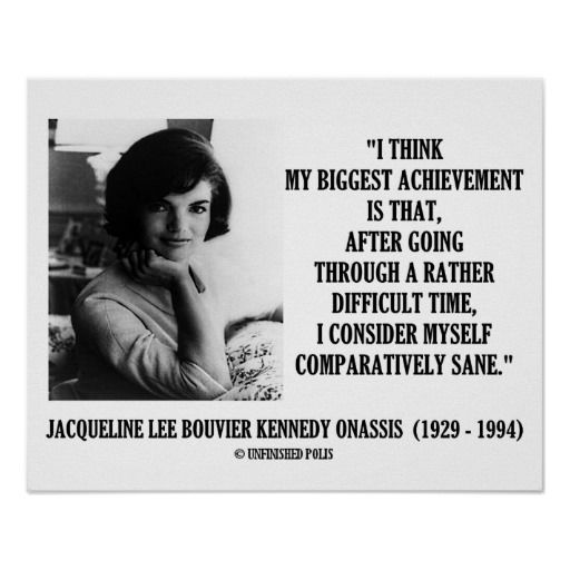 Jacqueline Kennedy Comparatively Sane Quote Poster