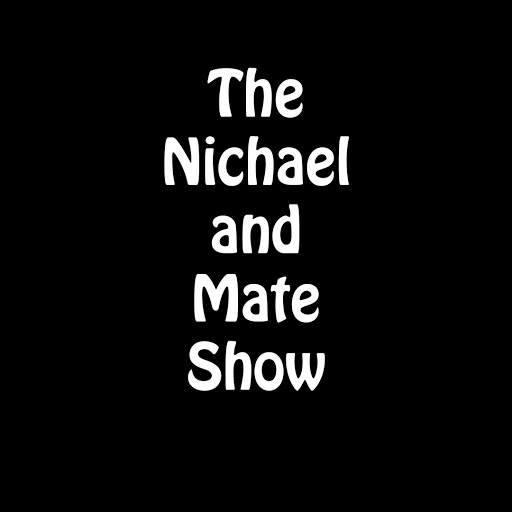 The Nichael And Mate Show