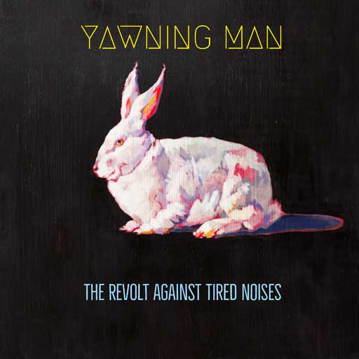The Revolt Against Tired Noises On Bandcamp Yawning Man