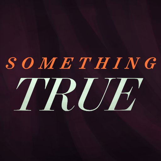 Something True Is The Best Podcast You Aren't Listening