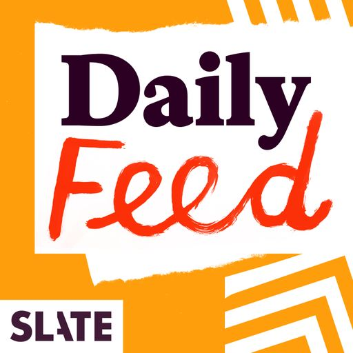 Slate Daily Feed A Podcast About News Politics Poddmap