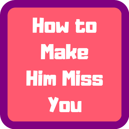 How To Make Him Miss You