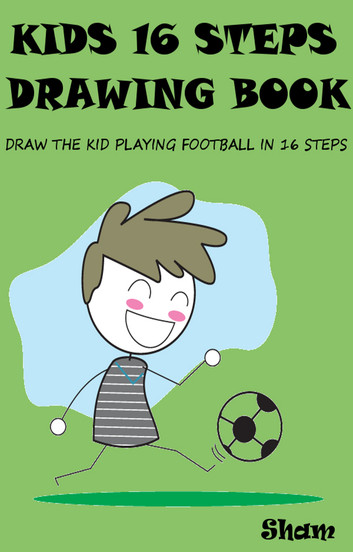 353x552 Kids 16 Steps Drawing Book Draw The Kid Playing Football In 16