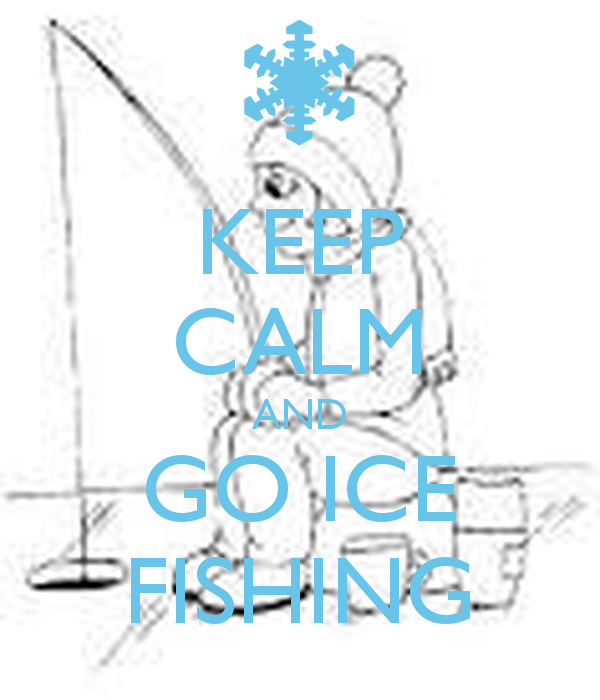 600x700 Keep Calm And Go Ice Fishing Poster Benew Keep Calm O Matic
