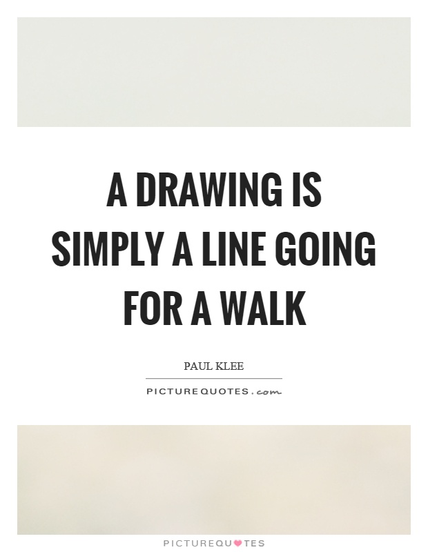 620x800 A Drawing Is Simply A Line Going For A Walk Picture Quotes