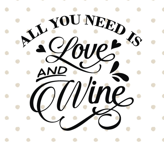 546x481 All You Need Is Love And Wine Instant Download For Cut And Print
