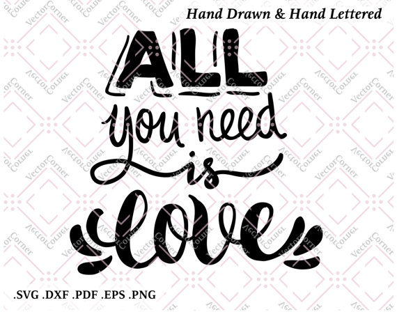 570x461 All You Need Is Love, Hand Lettered, Svg Files, Dxf Files, Svg