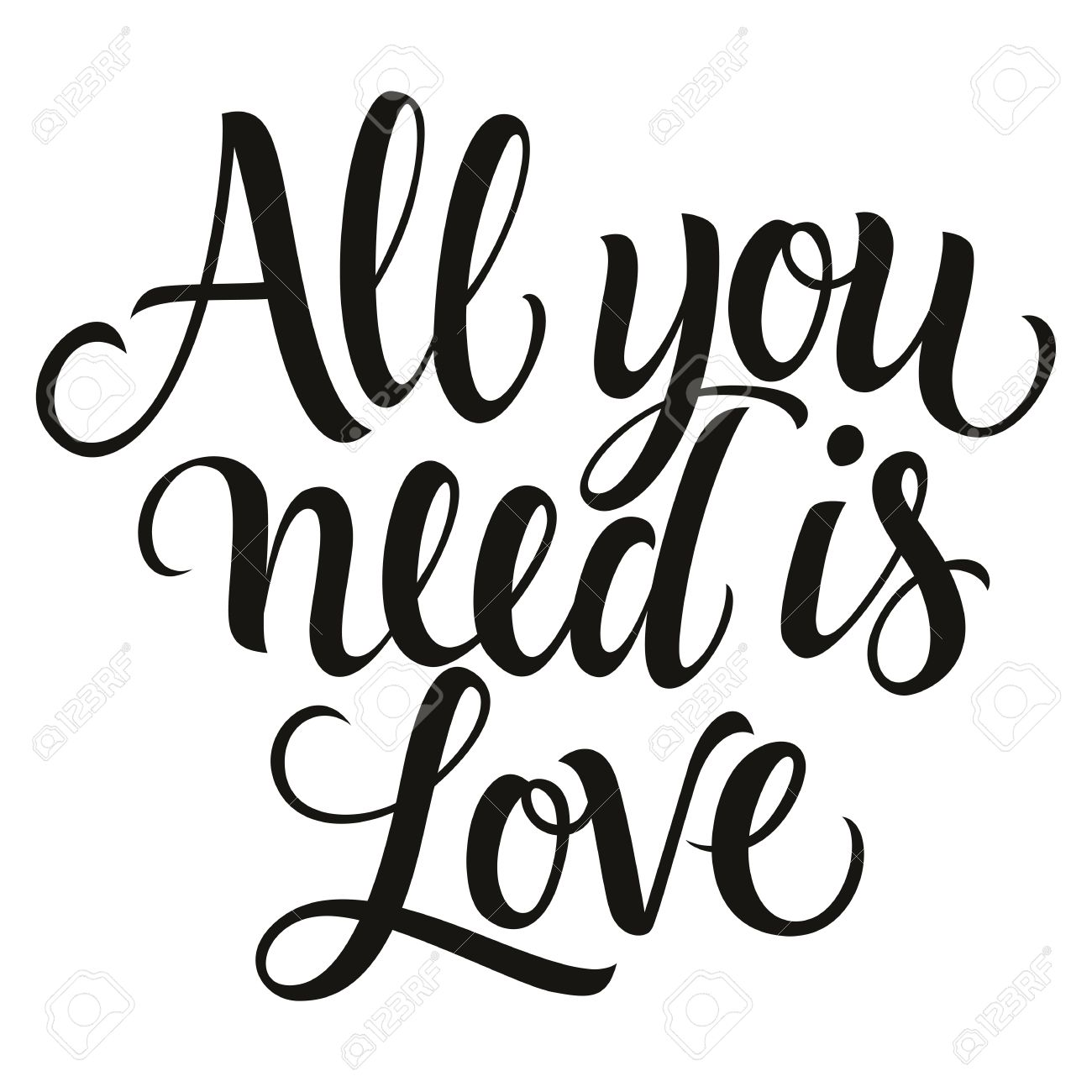 1300x1300 All You Need Is Love Inscription In Italics, Monochrome Version