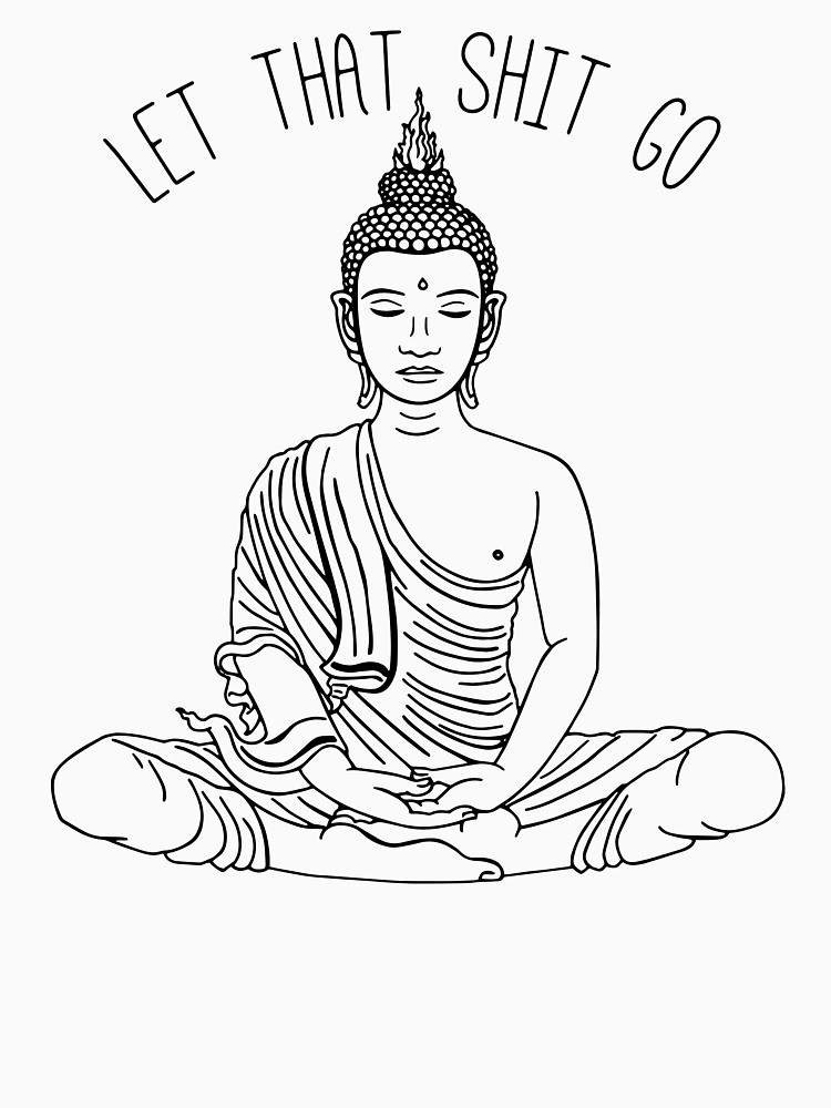 750x1000 Let That Shit Go Meditating Buddha Statue Illustration Zen