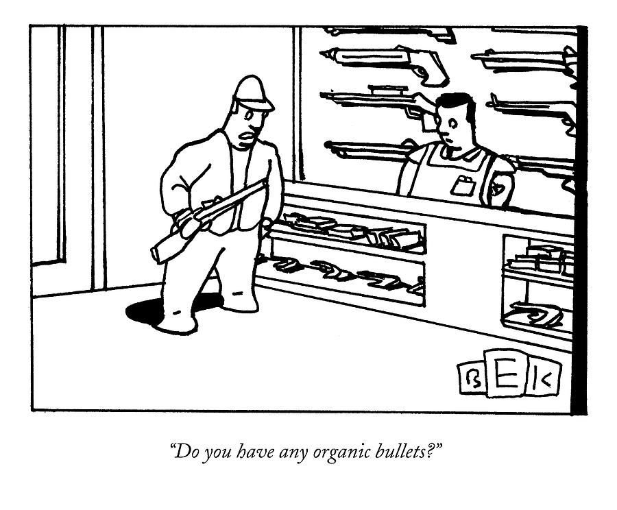 900x744 Do You Have Any Organic Bullets Drawing By Bruce Eric Kaplan