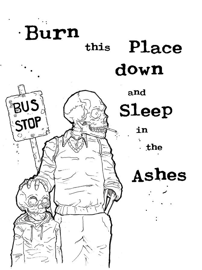 671x900 Burn This Place Down And Sleep In The Ashes Drawing By David Wagoner