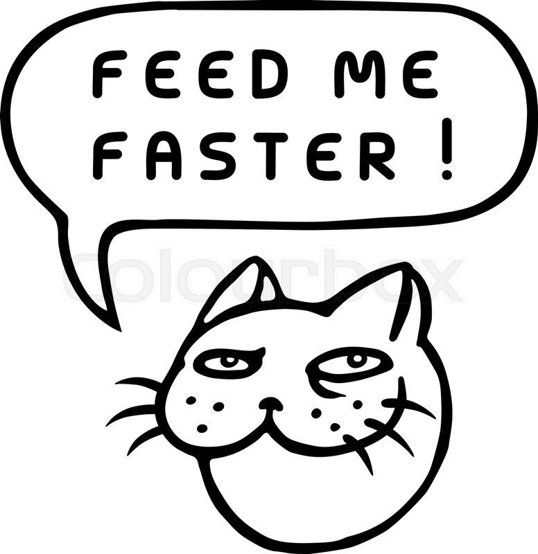 776x800 Feed Me Faster! Cartoon Cat Head. Speech Bubble. Vector