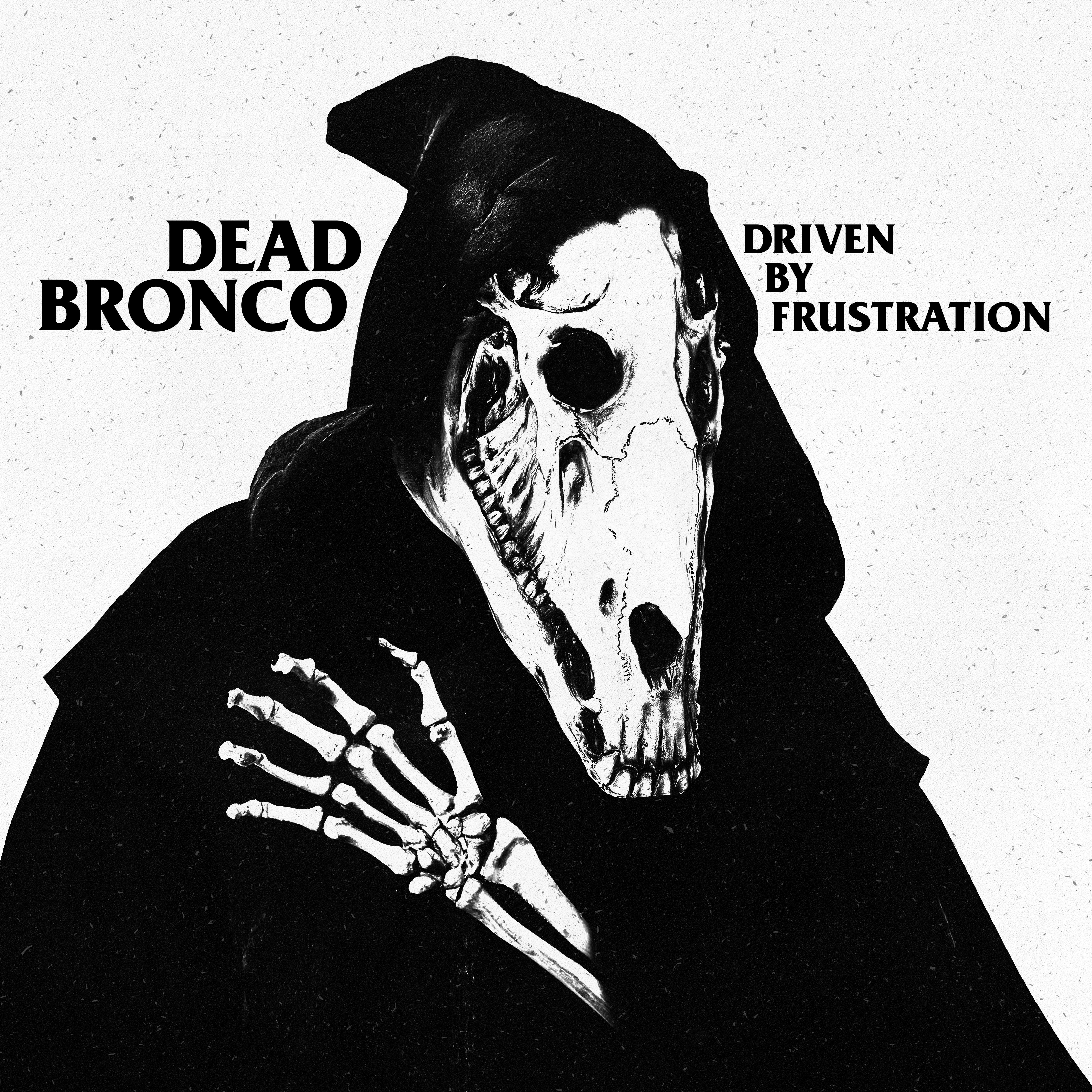 4723x4724 Driven By Frustration Dead Bronco