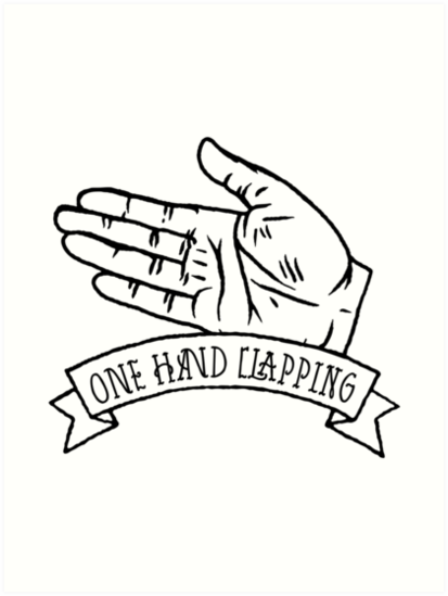 413x549 The Sound Of One Hand Clapping Art Prints By Kokinoarhithi