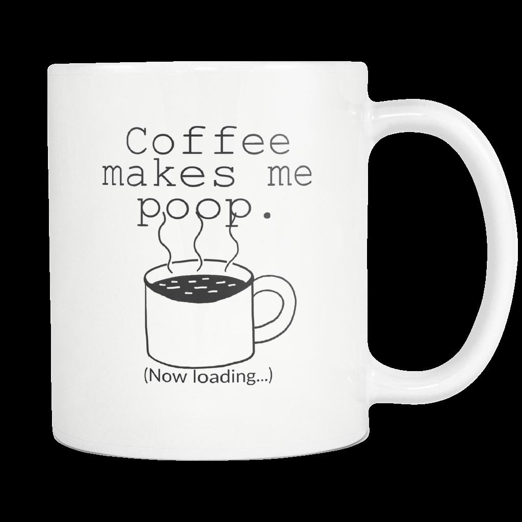1024x1024 Coffee Makes Me Poop Coffee Mug Bodhi Paw