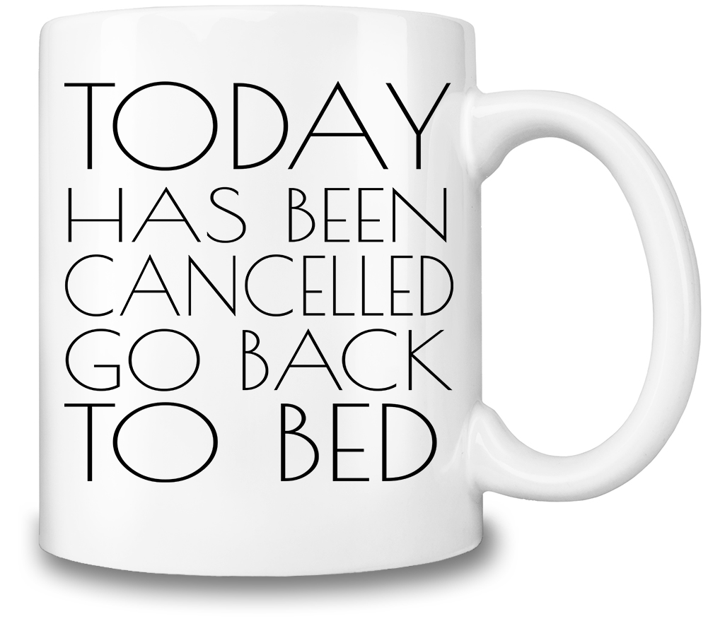 1001x903 Today Has Been Cancelled Coffee Mug Lovely Gestures, Llc