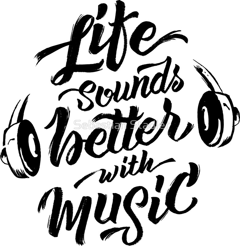 781x800 Life Sounds Better With Music