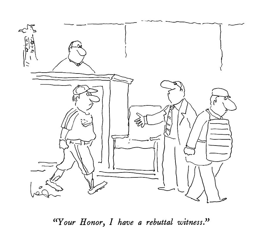 900x830 Your Honor, I Have A Rebuttal Witness Drawing By Arnie Levin