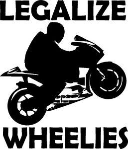 257x300 Legalize Wheelies Sportbike Rider Super Bike Crotch Rocket Vinyl