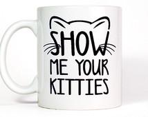 214x170 Cat Mug, Show Me Your Kitties Mug, Cat Coffee Cup, Pet Dad, Tea