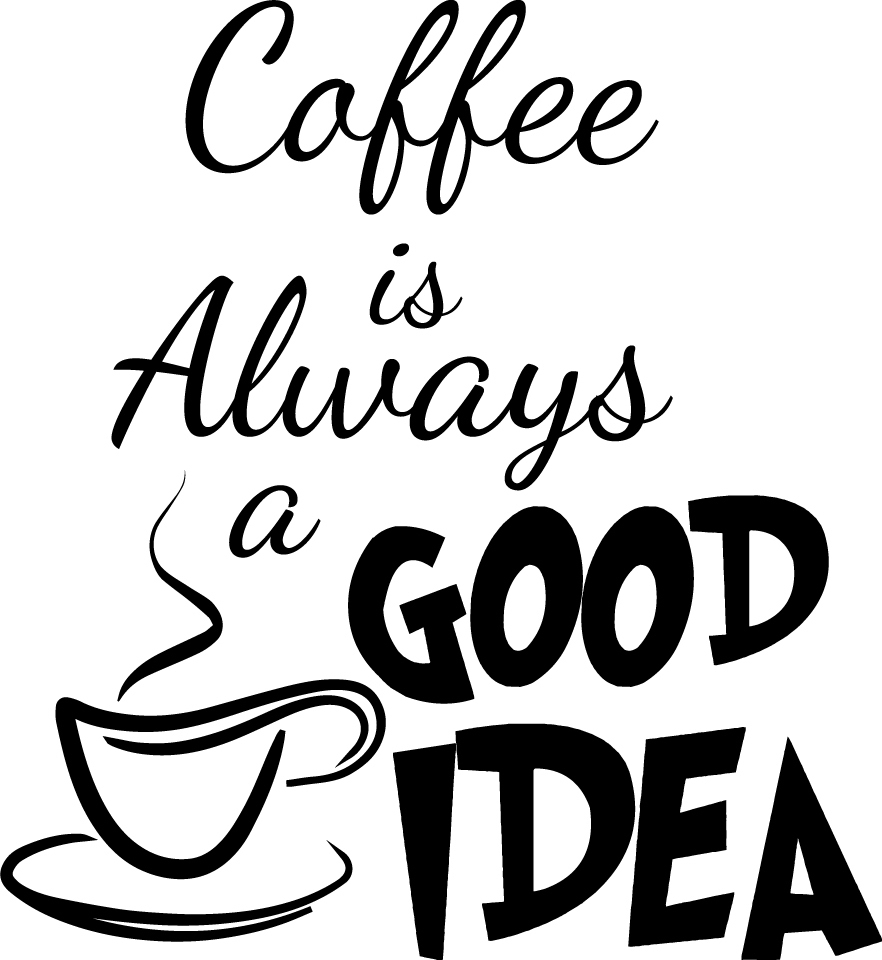 Beautiful 882x960 Coffee Is Always A Good Idea Decor Vinyl Wall Decal Quote Sticker