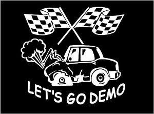 300x222 White Vinyl Decal Lets Go Demo Derby Car Demolition Fun Sticker
