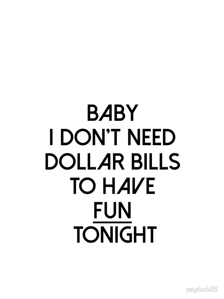 750x1000 Baby I Don'T Need Dollar Bills To Have Fun Tonight Iphone Cases