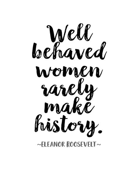 471x599 Eleanor Roosevelt Quote Poster Or Print Well Behaved Women Rarely