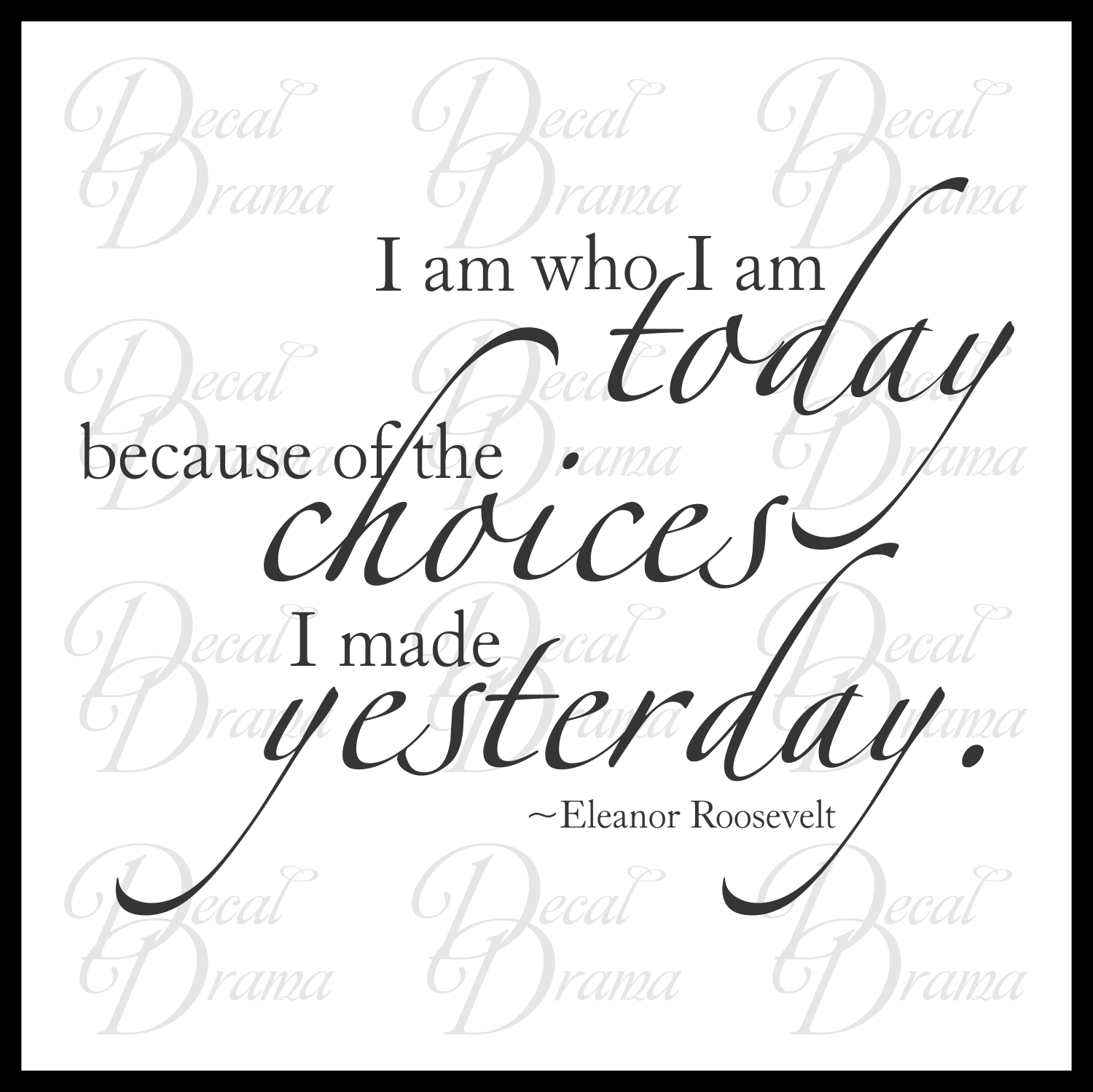 1500x1499 Decal Drama I Am Who I Am Today Because Of The Choices I Made