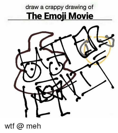 500x566 Draw A Crappy Drawing Of The Emoji Movie Wtf Meh Emoji Meme