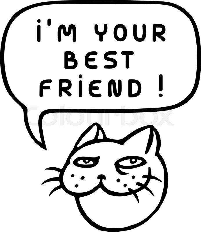 693x800 I'M Your Best Friend! Cartoon Cat Head. Speech Bubble. Vector