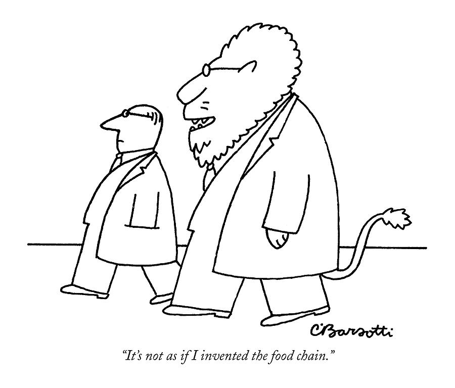 900x768 It's Not As If I Invented The Food Chain Drawing By Charles Barsotti