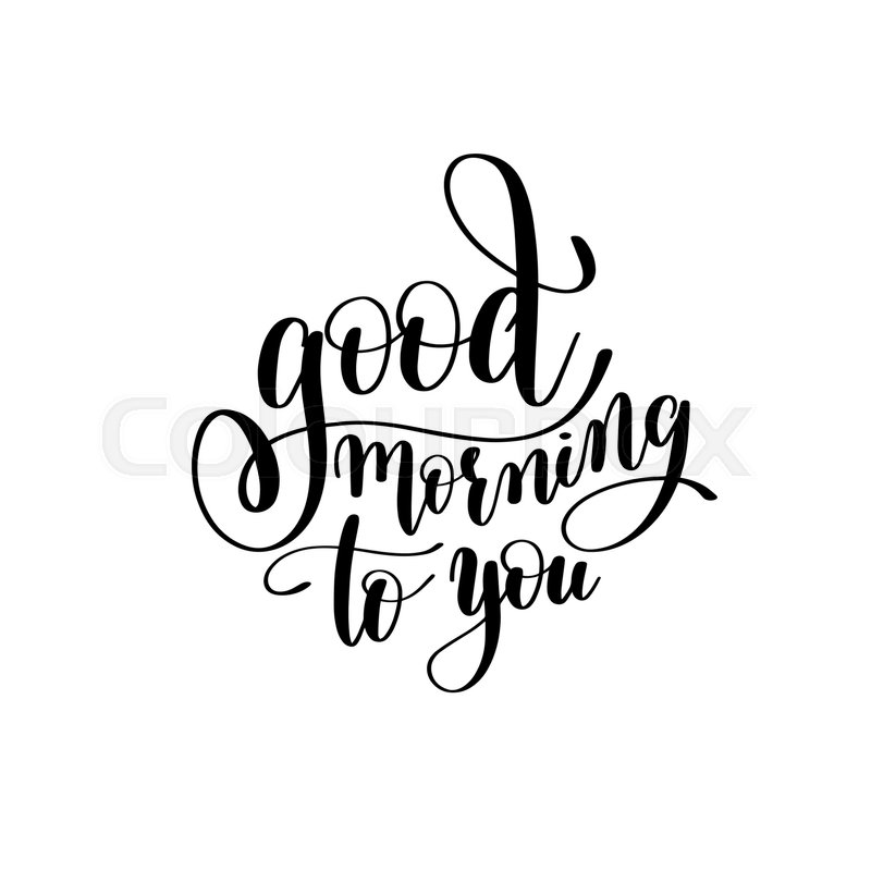 800x800 Good Morning To You Black And White Handwritten Lettering