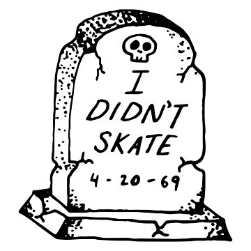 360x360 I Didn'T Skate Tombstone Unisex T Shirt By Nihilsinedesign