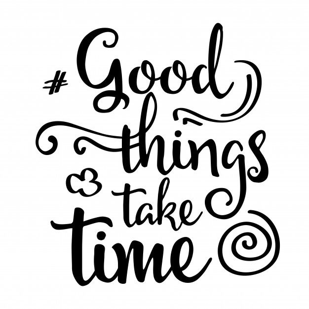 626x626 Inspirational Quote Good Things Take Time Free Vector Work Ideas