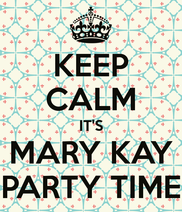 600x700 Keep Calm It's Mary Kay Party Time Poster Naomi Keep Calm O Matic