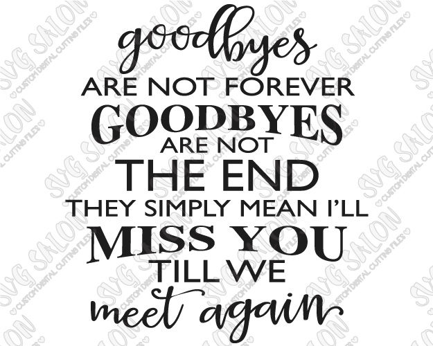 625x500 Goodbyes Are Not Forever I'Ll Miss You Till We Meet Again Cutting