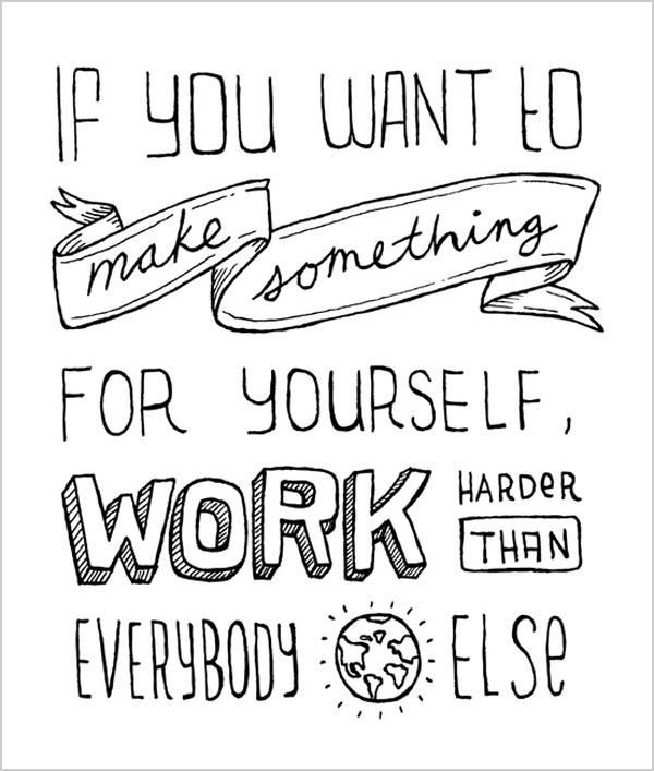 600x707 If You Want To Make Something For Yourself, Work Harder Than