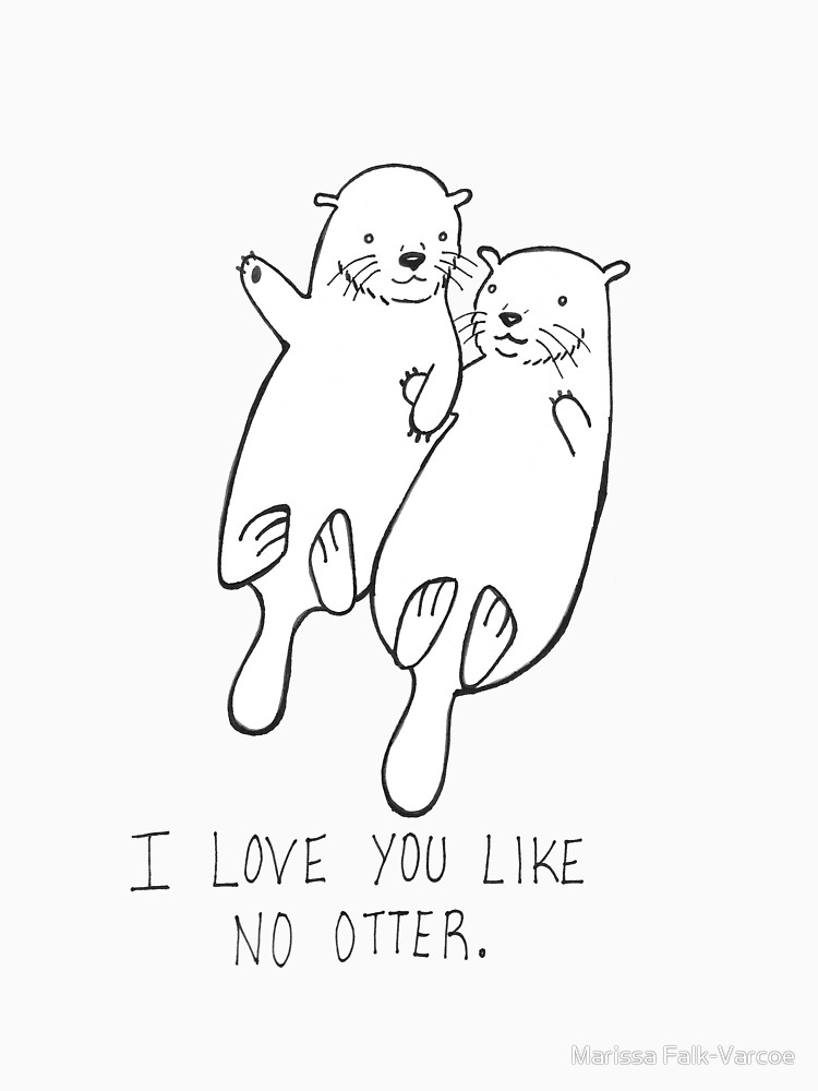 750x1000 I Love You Like No Otter Unisex T Shirt By Fvmarissa Redbubble
