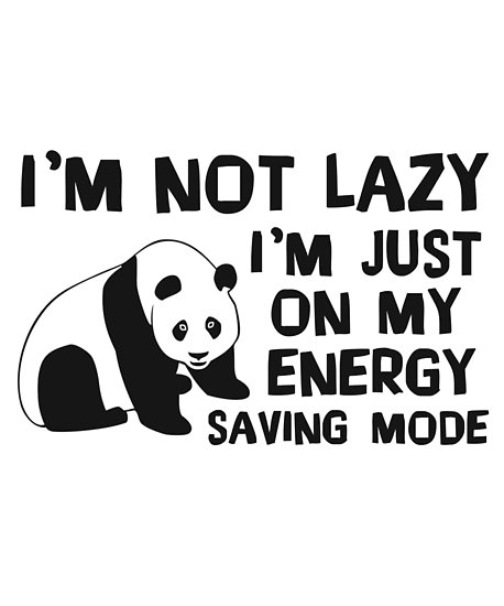 458x550 I'M Not Lazy I'M Just On My Energy Saving Mode