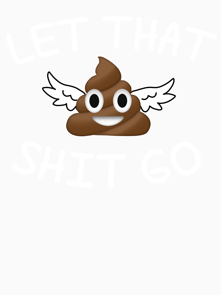 750x1000 Let That Shit Go Poop Emoji T Shirt Funny Face Emoticon T Shirt