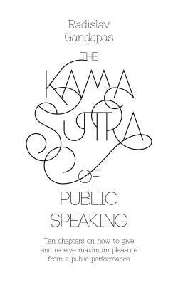 250x400 The Kama Sutra Of Public Speaking By Radislav Gandapas
