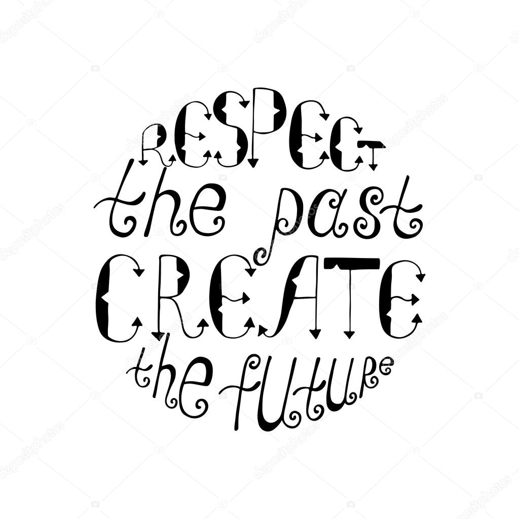 1024x1024 Respect The Past, Create The Future. Inspirational Quote. Stock