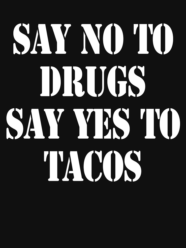 750x1000 Say No To Drugs Say Yes To Tacos Women's Relaxed Fit T Shirt By