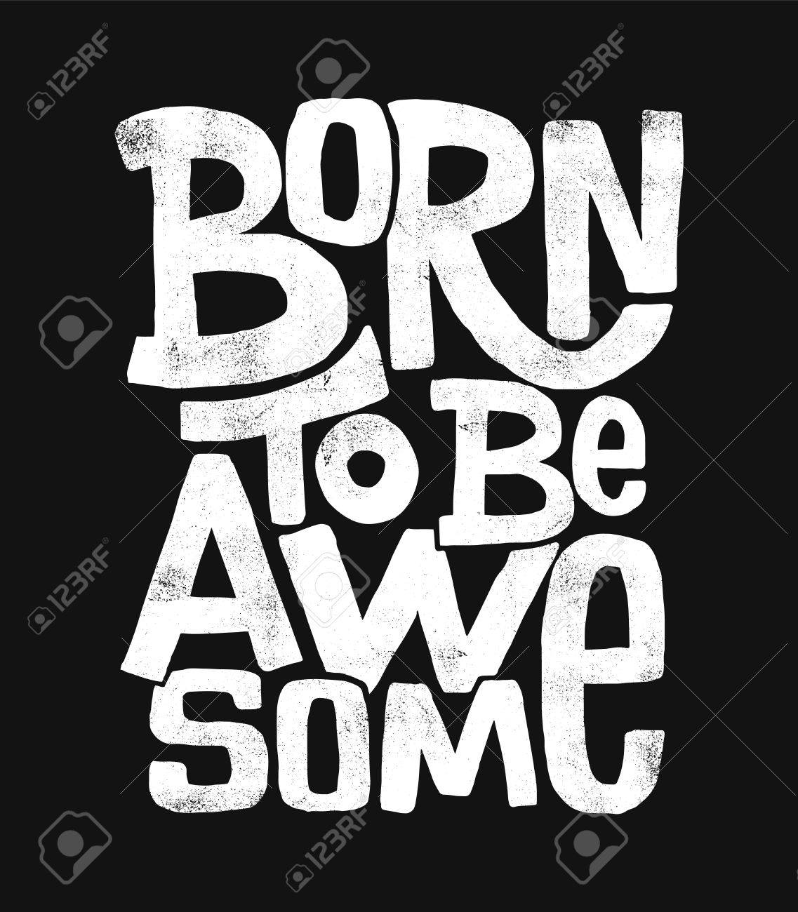 1137x1300 Born To Be Awesome Hand Drawing Lettering, T Shirt Design Royalty